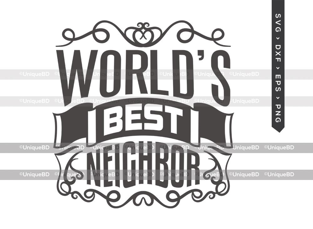 Worlds Best Neighbor SVG | Best Neighbor Ever