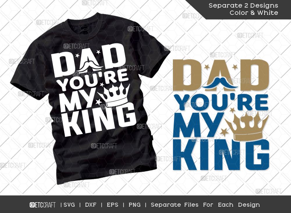 Dad Youre My King SVG | Father's Day SVG