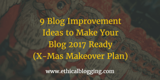 9 Blog Improvement Ideas to Make Your Blog 2017 Ready (X-Mas Makeover Plan)