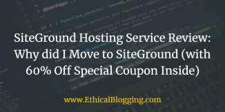 SiteGround Hosting Service Review 2018: Why did I Move to SiteGround (60% Off Special SiteGround Discount Link Inside)