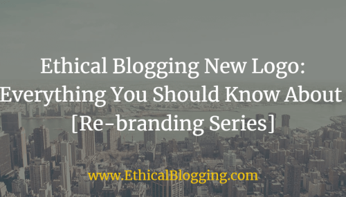 Ethical Blogging New Logo: Everything You Should Know About [Re-Branding Series]