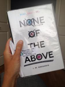 None of the Above by I.W. Gregorio 2015, Harper Collins Children ISBN: 9780062335319