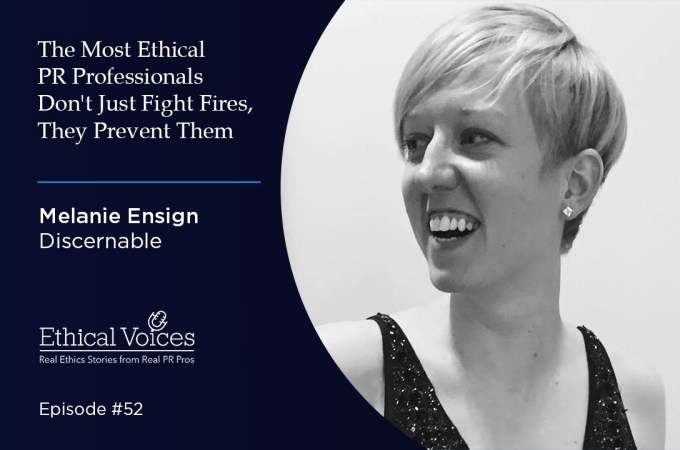 The Most Ethical PR Professionals Don't Just Fight Fires, They Prevent Them - Melanie Ensign