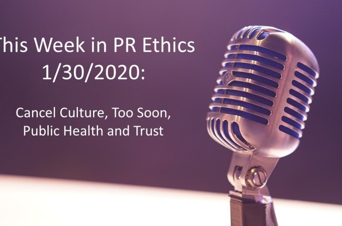This Week in PR Ethics: Cancel Culture, Too Soon, Public Health and Trust