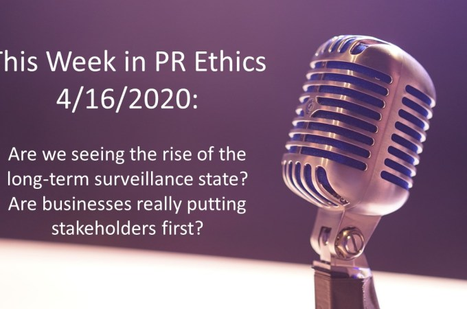 This Week in PR Ethics (4/16/20): Are we seeing the rise of the long-term surveillance state? Are businesses really putting stakeholders first?