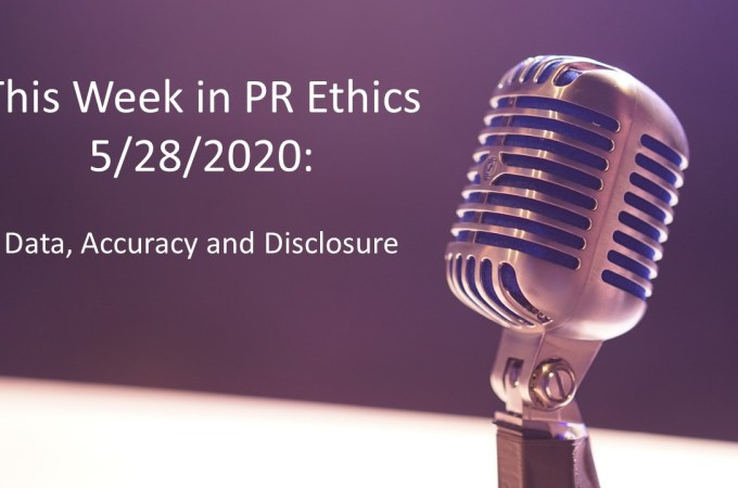 This Week in PR Ethics 5/28/2020: Data, Accuracy and Disclosure