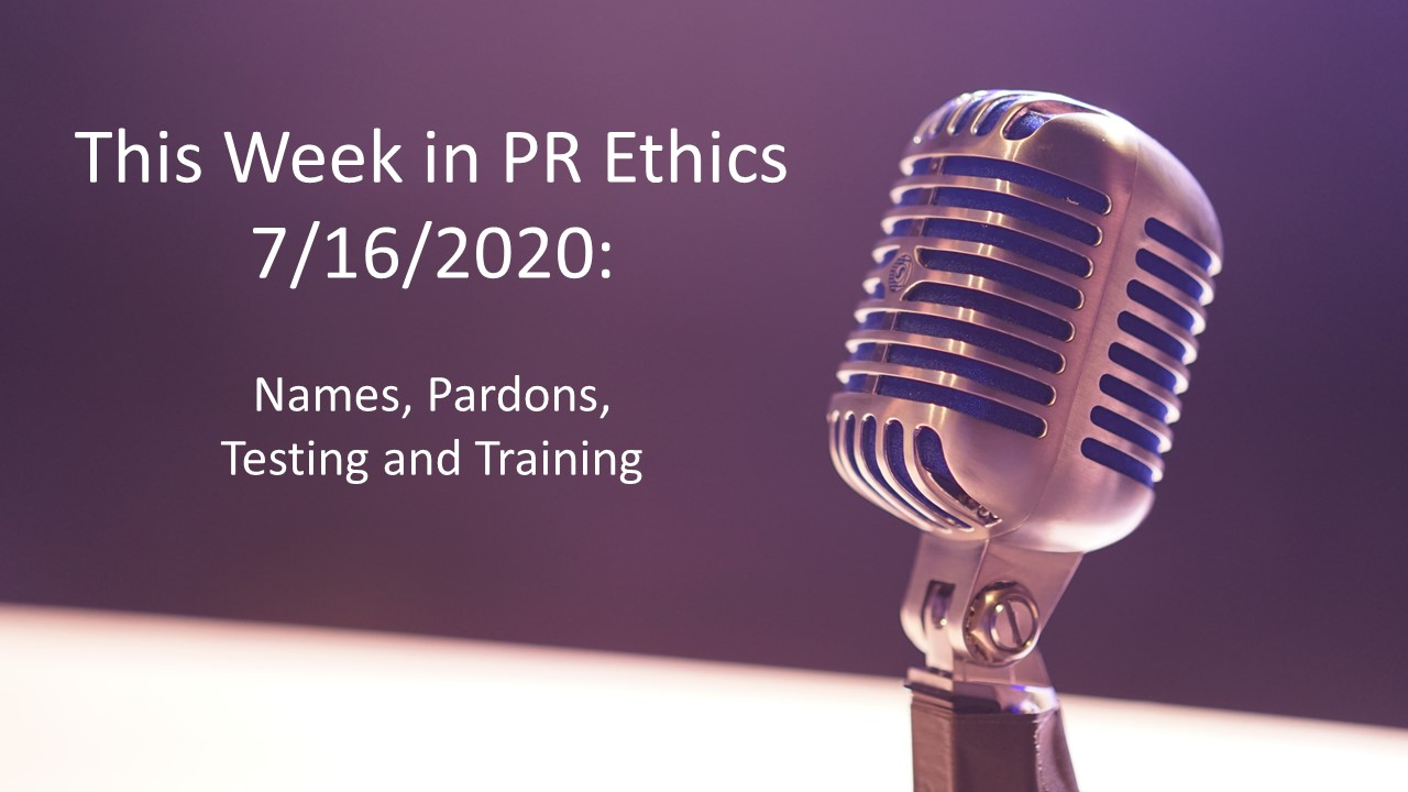 This Week in PR Ethics (7/16/20): Names, Pardons, Testing and Training