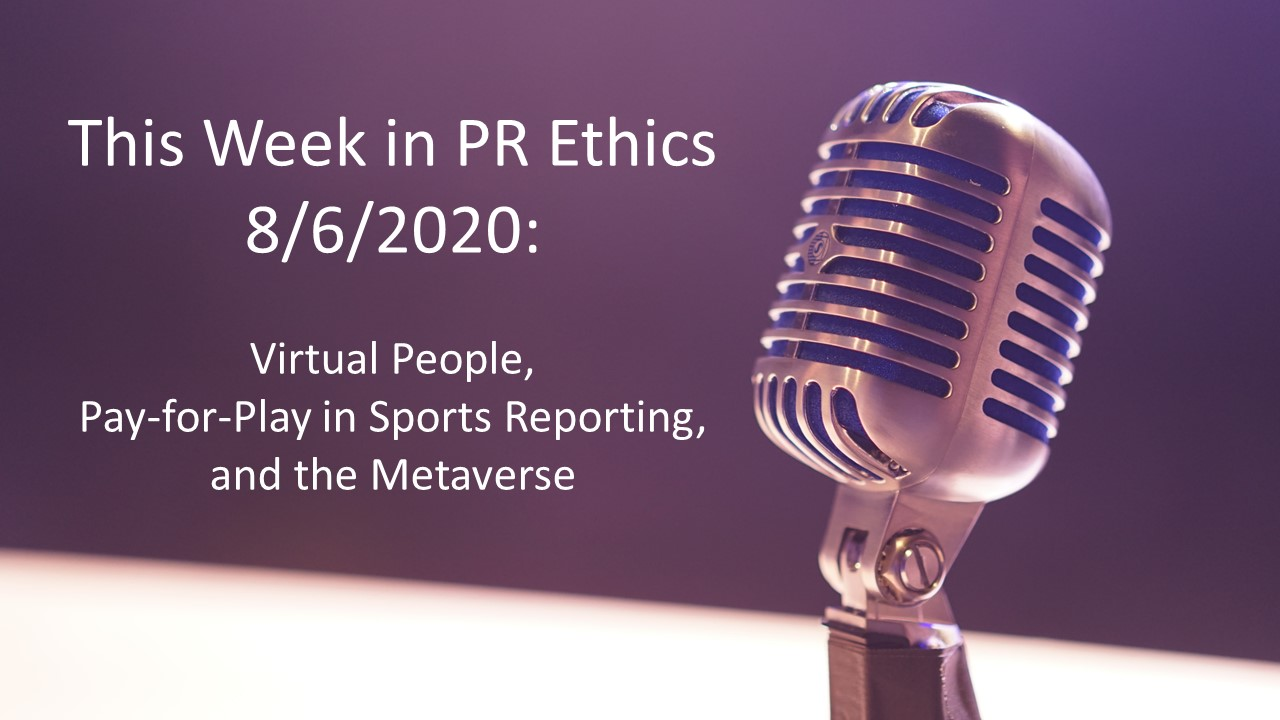 This Week in PR Ethics 8/6/2020: Virtual People, Pay-for-Play in Sports Reporting, and the Metaverse