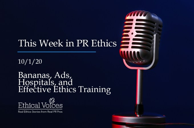 This Week in PR Ethics (10/1/20): Bananas, Ads, Hospitals and Effective Ethics Training