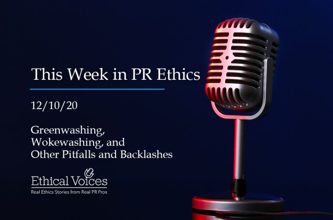This Week in PR Ethics (12/10/20): Greenwashing, Wokewashing, and Other Pitfalls and Backlashes