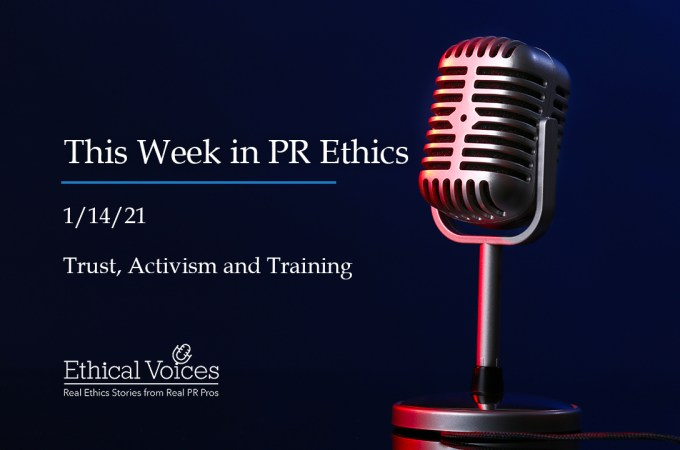 This Week in PR Ethics (1/14/20) – Trust, Activism and Training