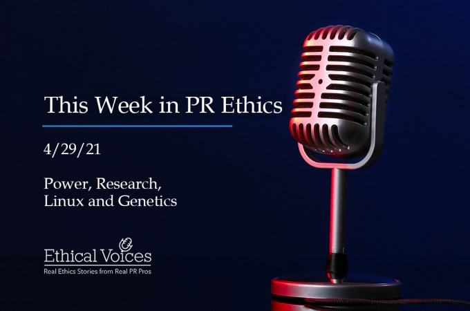 This Week in PR Ethics (4/29/21) – Power, Research, Linux and Genetics
