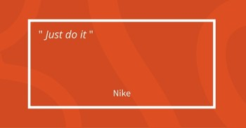 """Just do it"" - Nike"