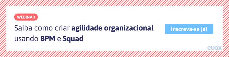 Saiba-como-criar-agilidade-organizacional-usando-BPM-e-Squad-CTA