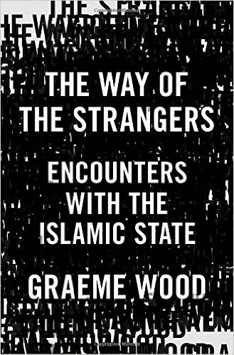 Graeme Wood, The Way of the Strangers: Encounters with the Islamic State, Random House, 2016.