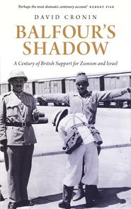 David Cronin, Balfour's Shadow. A Century of British Support for Zionism and Israel, Pluto 2017.