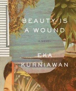 """Eka Kurniawan's """"Beauty is a Wound."""""""
