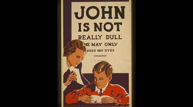 """Poster recommending eye examinations for children having difficulty learning, showing a woman in front of a boy reading a book. Behind the boy is an eye chart with readable text saying: """"JOHN IS NOT REALLY DULL HE MAY ONLY NEED HIS EYES EXAMINED."""" Sponsored by Town of Hempstead, New York, W.H. Runcie, M.D., Health Officer. Wikimedia Commons."""