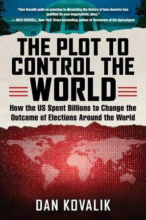 Dan Kovalik, The Plot to Control the World: How the US spent billions to change the outcome of elections around the world, Hot Books, 2019.