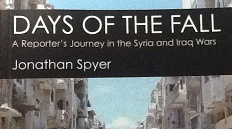 """Days Of The Fall: A Reporter's Journey In The Syria And Iraq Wars"" by Jonathan Spyer"