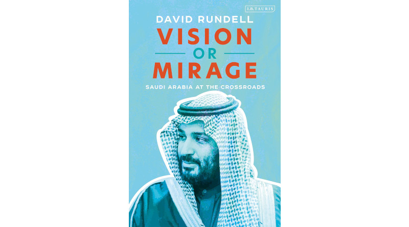 """""""Vision Or Mirage: Saudi Arabia At The Crossroads,"""" by David Rundell"""