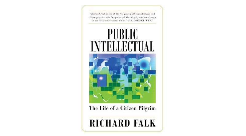 'Public Intellectual: The Life Of A Citizen Pilgrim' by Richard Falk