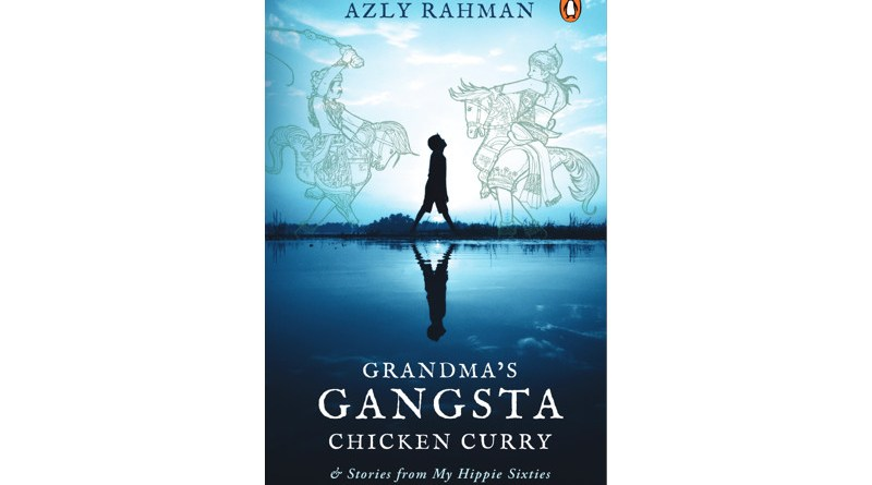 Grandma's Gangsta Chicken Curry and Gangsta Stories from My Hippie Sixties, by Azly Rahman, Penguin Books, 272 pages.