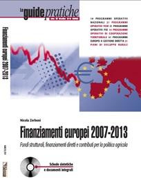 Finanziamenti europei 2007/2013 – Fondi strutturali, finanziamenti diretti e contributi per la politica agricola