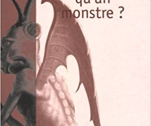 Pour une réflexion concernant la monstruosité,  je souhaiterais trouver des ouvrages sur la question du plus et du moins