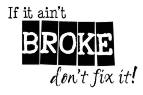 if its not broke dont fix it
