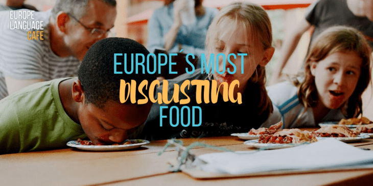 https://www.europelanguagecafe.com/europes-most-disgusting-foods/