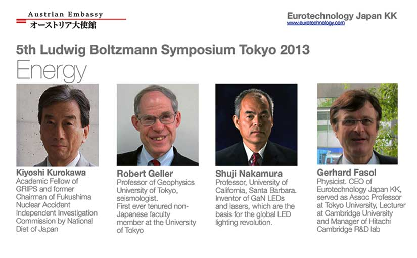 5th Ludwig Boltzmann Symposium, Tokyo, Feb 20, 2013 on energy. Speakers: Robert Geller, Gerhard Fasol, Kiyoshi Kurokawa, Shuji Nakamura