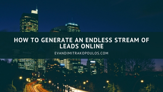 How To Generate An Endless Stream Of Leads Online
