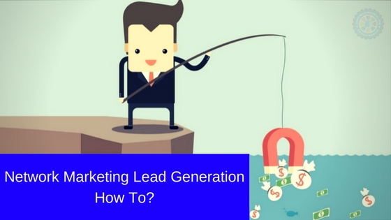 Network Marketing Lead Generation – How To?