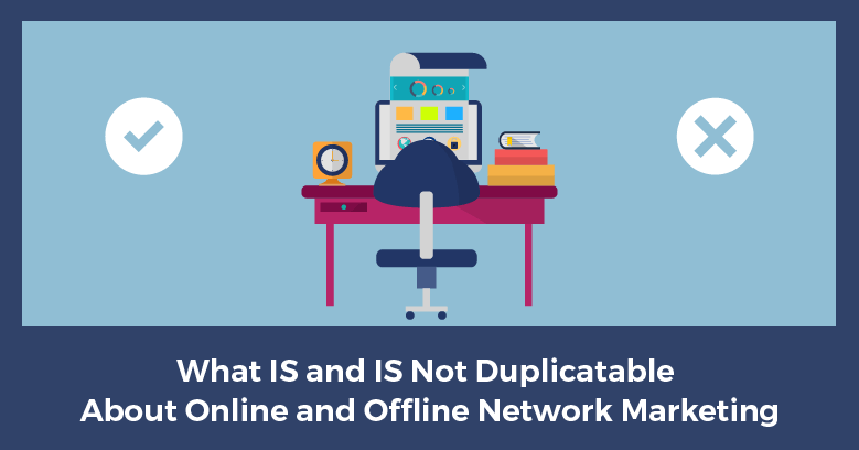 What IS and IS NOT Duplicatable About Online and Offline Network Marketing?