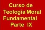 Curso de Teología moral Fundamental: IX Parte y última:LOS ACTOS HUMANOS Y LA VIRTUD.