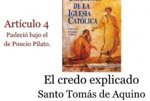 El credo explicado artículo 4: Padeció bajo el poder de Poncio Pilato, fue crucificado, muerto y sepultado. Santo Tomás de Aquino. Audio mp3