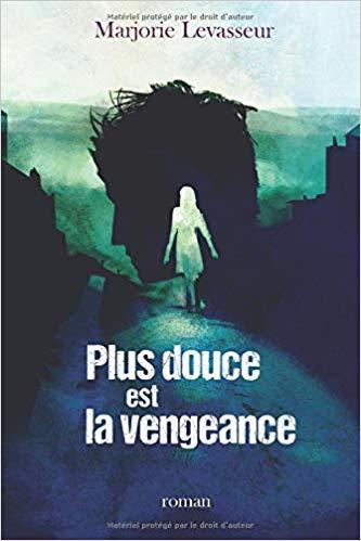 Plus douce est la vengeance de Marjorie Levasseur