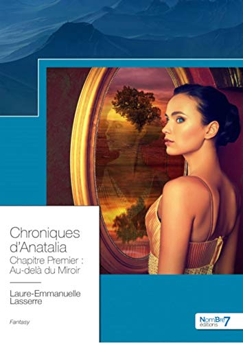 Chronique d'Anatalia, tome 1: Au-delà du Miroir de Laure-Emmanuelle Lasserre