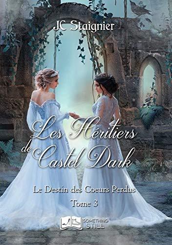Le Destin des cœurs perdus, tome 3: Les Héritiers de Castel Dark de JC Staignier