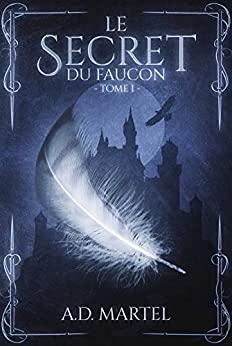 Le Secret du Faucon de AD Martel
