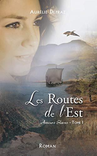 Les Routes de l'Est (Amours Slaves tome 1) de Aurélie Depraz