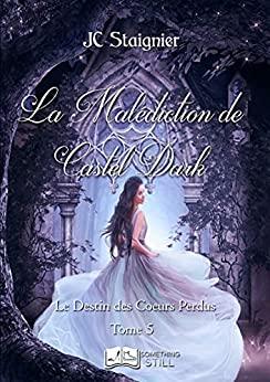 Le Destin des cœurs perdus, tome 5: La Malédiction de Castel Dark de JC Staignier