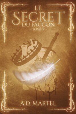 Le Secret du Faucon – tome 5 de AD Martel