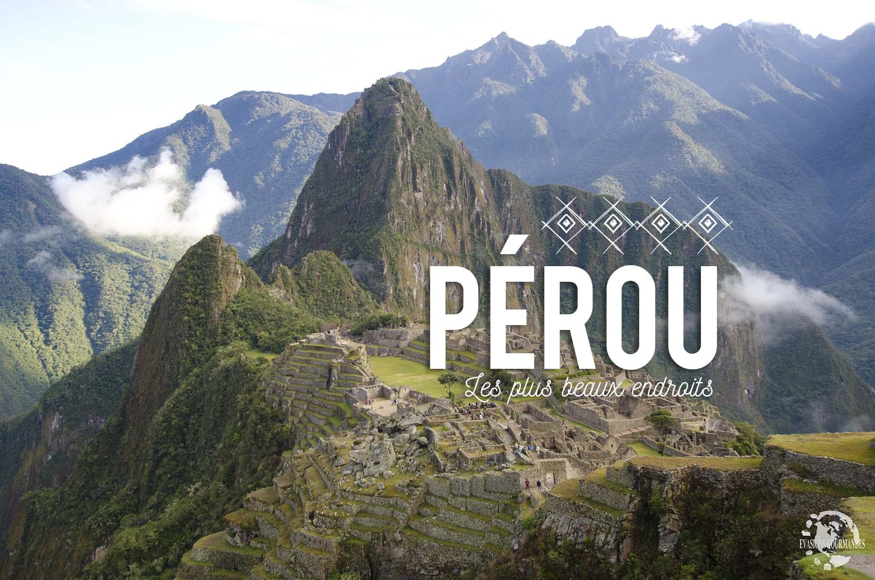 Les Plus Beaux Endroits Du Pérou : 10 Incontournables Pour Un Premier Voyage