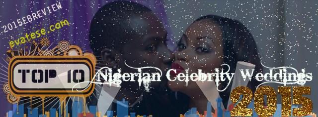 Top 10 Nigerian Celebrity Weddings 2015 evatese blog