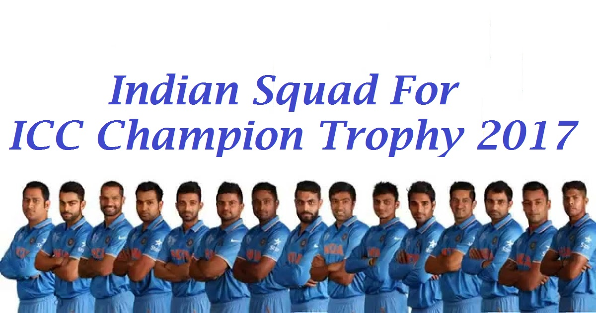 Indian Squad For ICC Champion Trophy 2017 Cricket Details