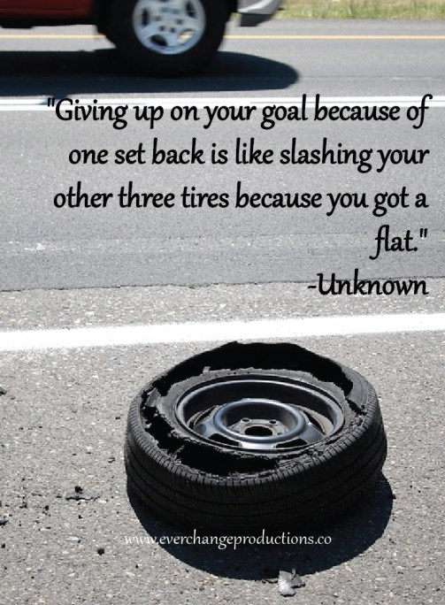 """Need some Monday Motivation to start your week off? Just remember: """"Giving up on your goal because of one set back is like slashing your other three tires because you got a flat."""""""