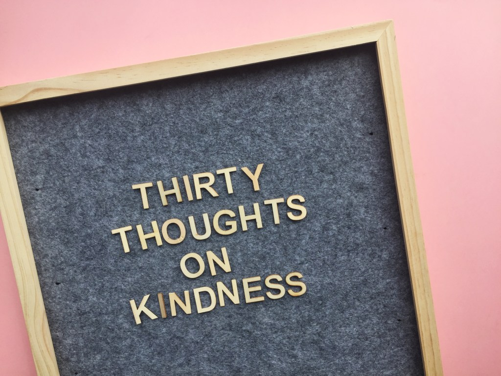 30 Thoughts on Kindness