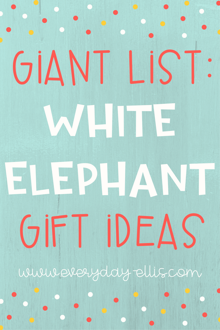 Giant list of white elephant gift ideas everyday ellis every year i go to multiple christmas parties where they tell me i need to bring a white elephant gift then every year i rack my brain trying to come up solutioingenieria Gallery